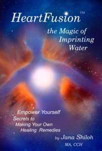 HeartFusion: The Magic of Imprinting Water by Jana Shiloh